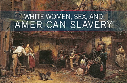 Sexual Relations Between WHite Women and Enslaved Men